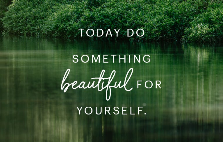 Today do something beautiful for yourself